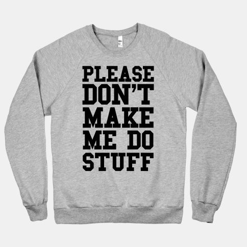 Please Don't Make me do Stuff- a weekend sweater for me!