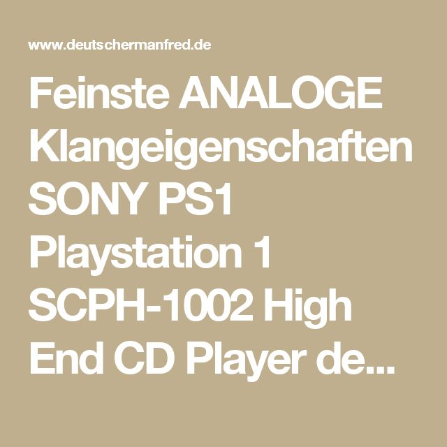 Feinste ANALOGE Klangeigenschaften SONY PS1 Playstation 1 SCPH-1002 High End CD Player deutschermanfred.de
