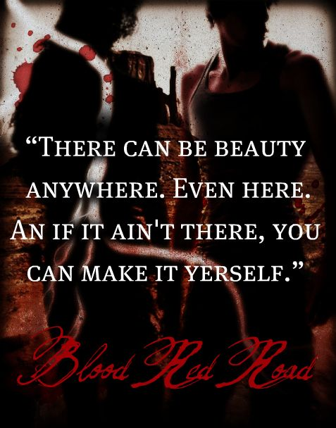Blood Red Road (I really can't remember this quote. Sorry)