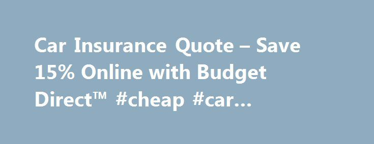 Car Insurance Quote – Save 15% Online with Budget Direct™ #cheap #car #inssurance http://san-francisco.remmont.com/car-insurance-quote-save-15-online-with-budget-direct-cheap-car-inssurance/  # get more with Budget Direct Finding cheap car insurance in Australia that gives you cover you need isn't easy, especially with so many car insurance companies around. They may tell you theirs is the cheapest car insurance around, but is it the best car insurance for you? At Budget Direct, you could…