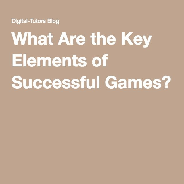 There are some elements that games should have in order to make a successful game.  This source informs about the elements that the successful games should contain.