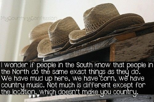 Being a northern country girl. finally something that's smart even though I was born in the south.