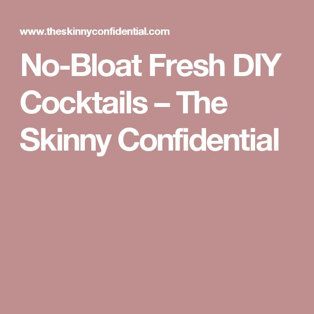 No-Bloat Fresh DIY Cocktails – The Skinny Confidential