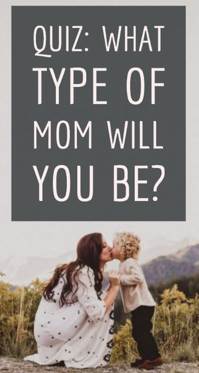 What Type of Mom Will You Be?