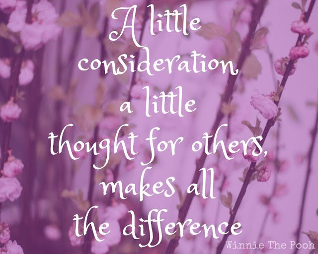 """A little consideration, a little thought for others makes all the difference"" Winnie The Pooh Disney Quote"