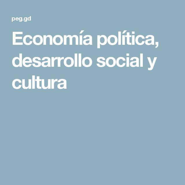 Economía política, desarrollo social y cultura