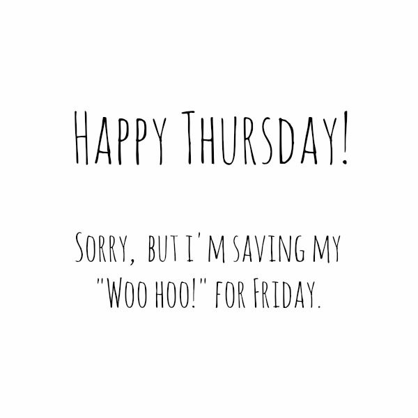25+ best ideas about Friday Eve on Pinterest | Funny wine ... Thursday Quotes