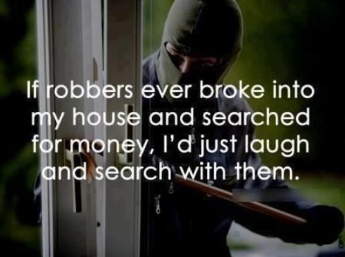 If Robbers Ever Broke Into My House Pictures, Photos, and Images for Facebook, Tumblr, Pinterest, and Twitter