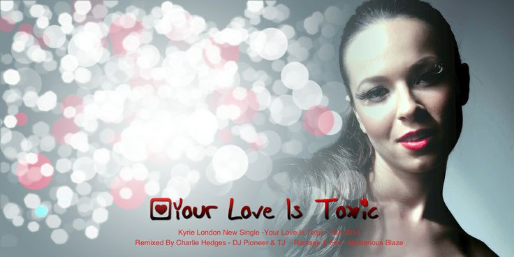 Kyrie London New Single -Your Love Is Toxic - Out 2014 Remixed By Charlie Hedges - DJ Pioneer & TJ  - Ramsey & Fen - Mysterious Blaze