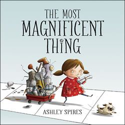 """The Most Magnificent Thing storybook By Ashley Spires. A charming picture book about an unnamed girl and her very best friend, who happens to be a dog. The girl has a wonderful idea. """"She is going to make the most MAGNIFICENT thing!"""