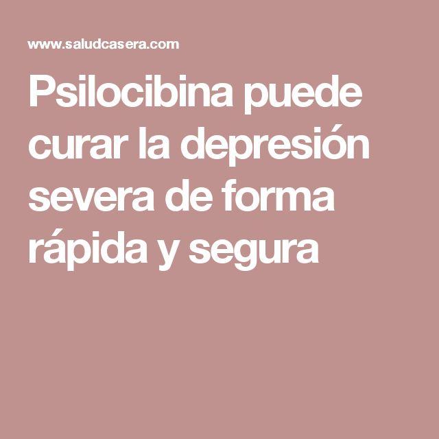 Psilocibina puede curar la depresión severa de forma rápida y segura