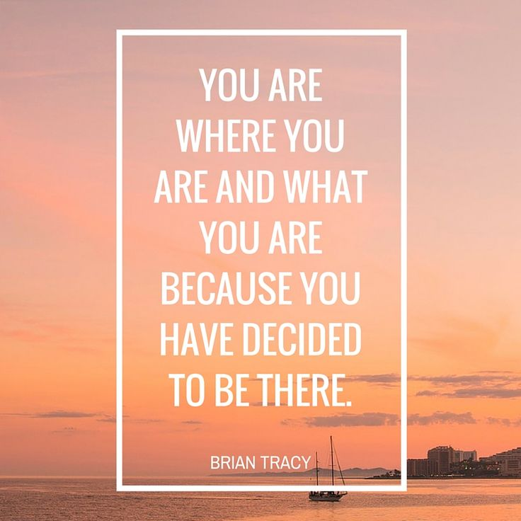 """You are where you are and what you are because you have decided to be there."" #quote"
