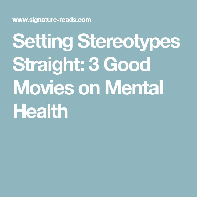 Setting Stereotypes Straight: 3 Good Movies on Mental Health