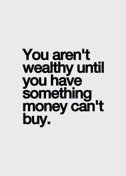 Very True.  God, family, love, health and happiness are far more important than money or material things.