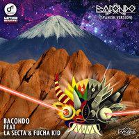 Bacondo ft La Secta & Fucha Kid - Bacondo (Spanish Version)FREE DL by Bacondo on SoundCloud