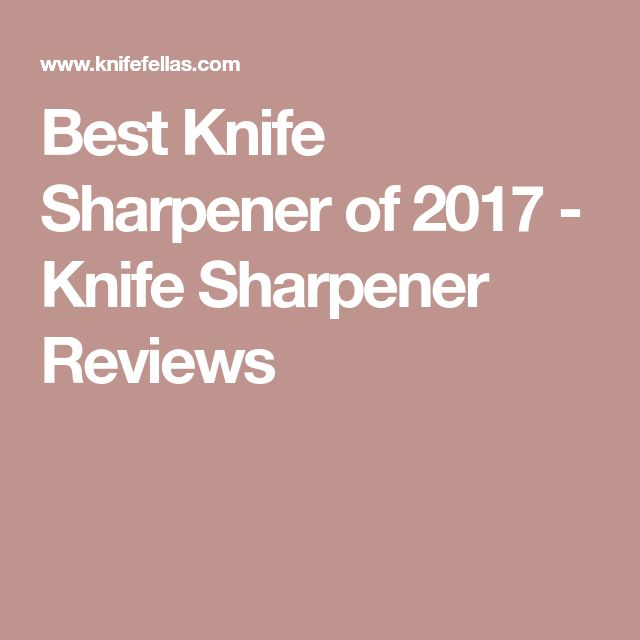 Best Knife Sharpener of 2017 - Knife Sharpener Reviews