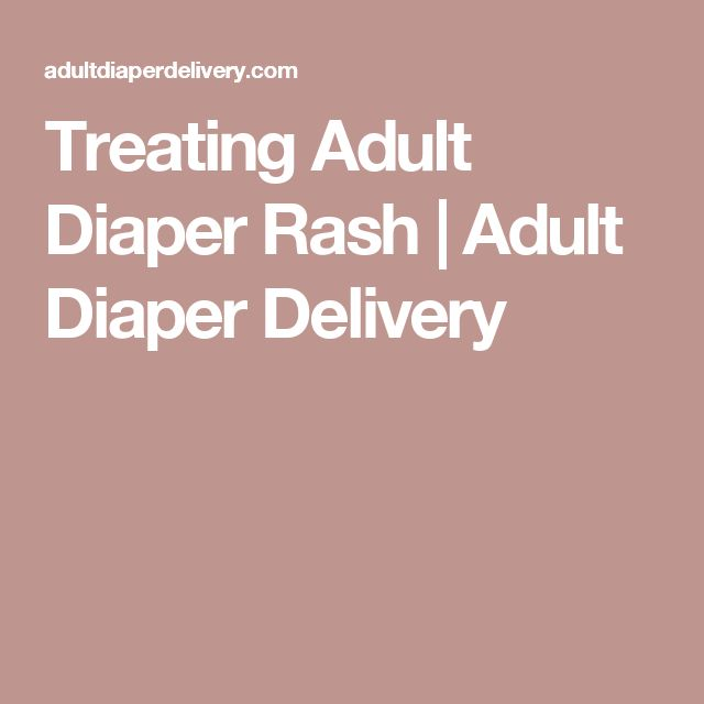 Treating Adult Diaper Rash | Adult Diaper Delivery