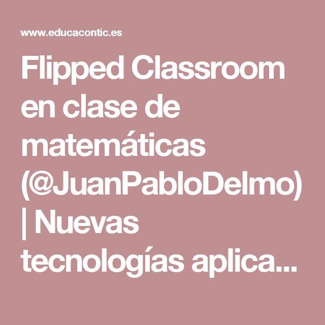 Flipped Classroom en clase de matemáticas (@JuanPabloDelmo) | Nuevas tecnologías aplicadas a la educación | Educa con TIC