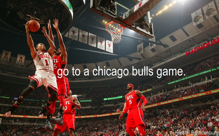 go to a chicago bulls game. Yesss, PLEASSSEE. And I can't believe that I'm missing the Bulls v. Clippers game tonight for the Christmas Program at school.