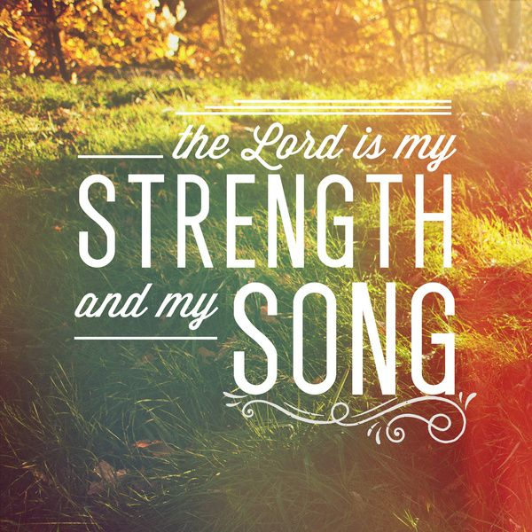 Let God be your strength and song today!