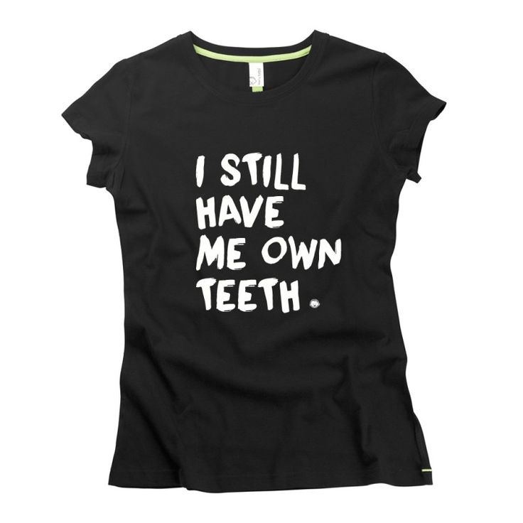 I Still Have Me Own Teeth Slogan t-shirts by Hairy Baby