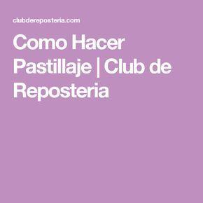 Como Hacer Pastillaje | Club de Reposteria