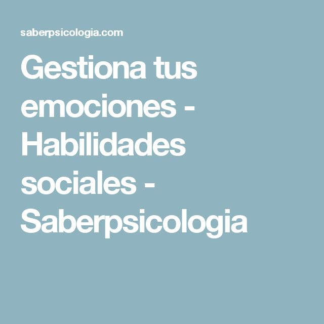 Gestiona tus emociones - Habilidades sociales - Saberpsicologia