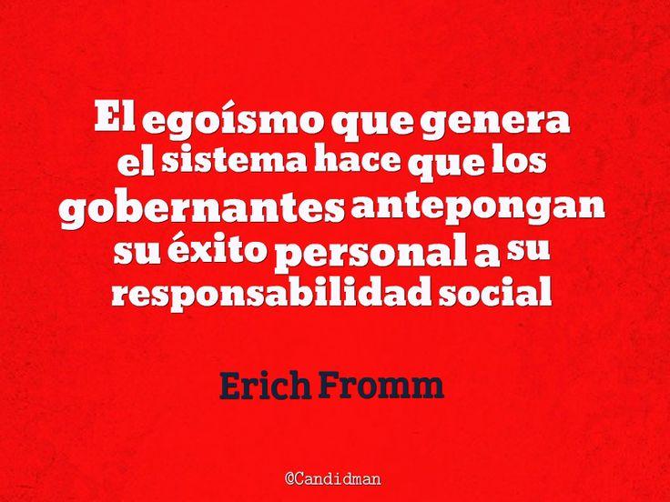 """""""El #Egoismo que genera el sistema hace que los #Gobernantes antepongan su #Exito personal a su responsabilidad social"""". #ErichFromm #FrasesCelebres @candidman"""