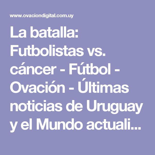 La batalla: Futbolistas vs. cáncer - Fútbol - Ovación - Últimas noticias de Uruguay y el Mundo actualizadas - Diario EL PAIS Uruguay