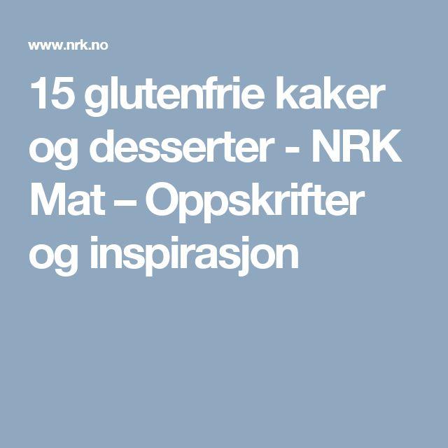 15 glutenfrie kaker og desserter - NRK Mat – Oppskrifter og inspirasjon