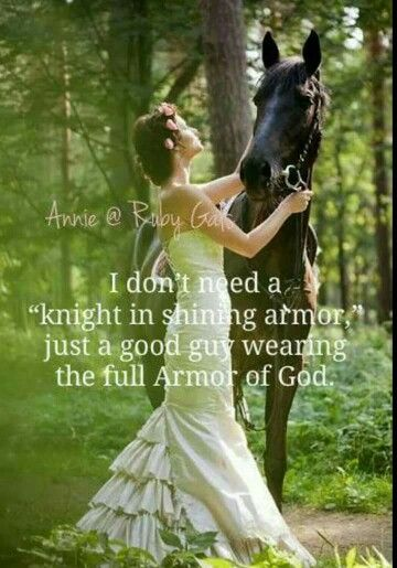 """I don't need a """"knight in shining armor,"""" just a good guy wearing the full Armor of God. <3"""