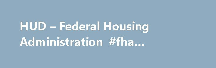 HUD – Federal Housing Administration #fha #mortgages http://mortgage.remmont.com/hud-federal-housing-administration-fha-mortgages/  #fha mortgage rate # The Federal Housing Administration (FHA) What is the Federal Housing Administration? The Federal Housing Administration, generally known as FHA , provides mortgage insurance on loans made by FHA-approved lenders throughout the United States and its territories. FHA insures mortgages on single family and multifamily homes including…