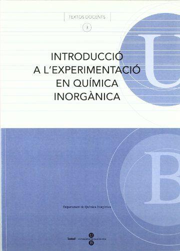 Introducció a l'experimentació en química inorgànica. Barcelona : Publicacions i Edicions de la Universitat de Barcelona, cop. 2005 #novetatsfiq2018