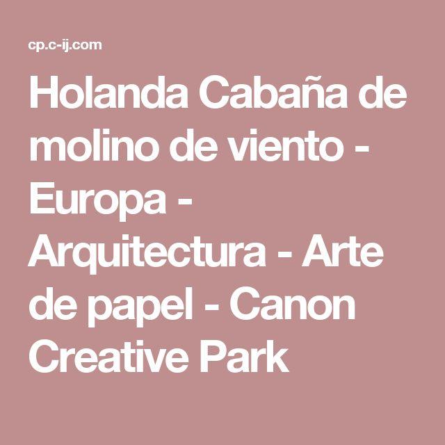 Holanda Cabaña de molino de viento - Europa - Arquitectura - Arte de papel - Canon Creative Park