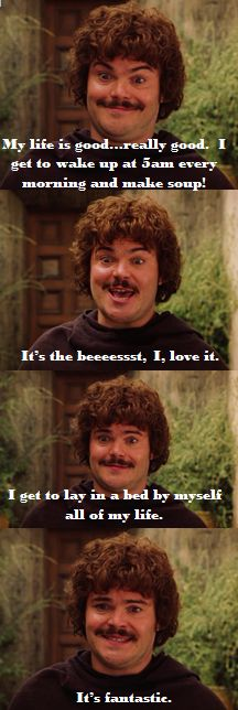 Nacho Libre.  It's the best. My favorite! Go away! read some books!
