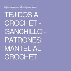 TEJIDOS A CROCHET - GANCHILLO - PATRONES: MANTEL AL CROCHET