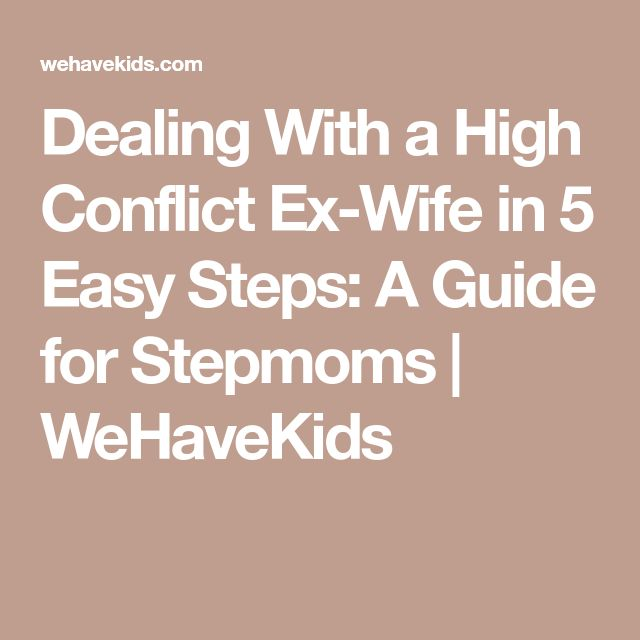 Dealing With a High Conflict Ex-Wife in 5 Easy Steps: A Guide for Stepmoms | WeHaveKids