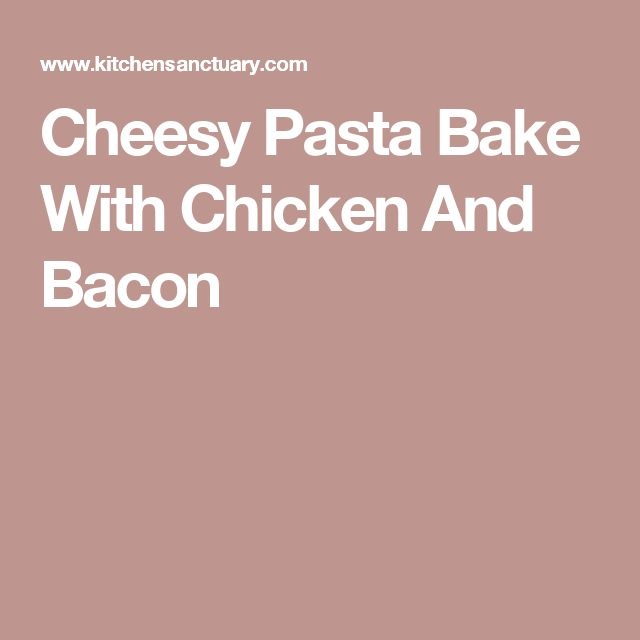 Cheesy Pasta Bake With Chicken And Bacon