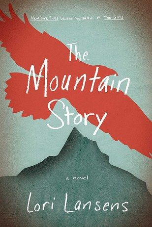 The Mountain Story by Lori Lansens | 53 Books You Won't Be Able To Put Down