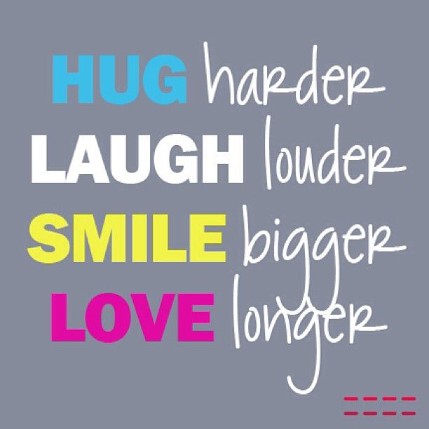 Humor Inspirational Quotes: #quote #quoteoftheday Hug Harder Laugh Louder Smile Bigger