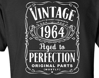 73063084c 51st Birthday Shirt For Men and Women - Vintage 1964 Aged To Perfection  Mostly Original Parts T-shirt Gift idea. More colors available S-12 | Just  Like ...