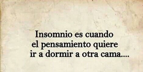 """""""INSOMNIO es cuando el pensamiento quiere ir a dormir a otra cama..."""""""