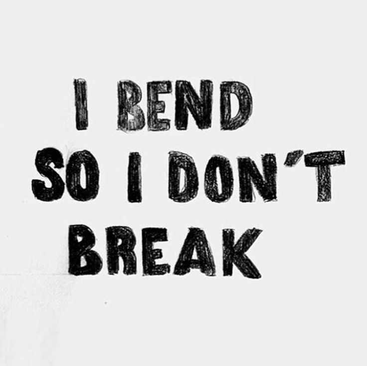 """I bend so I don't break."""
