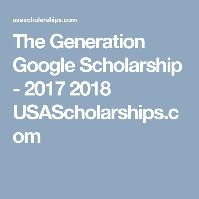The Generation Google Scholarship - 2017 2018 USAScholarships.com