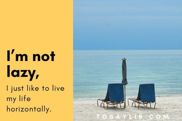 #funnyquote  Being lazy? I'm not lazy, I just like to live my life horizontally. - Tosaylib