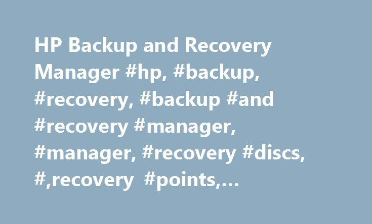 HP Backup and Recovery Manager #hp, #backup, #recovery, #backup #and #recovery #manager, #manager, #recovery #discs, #,recovery #points, #restoration http://italy.nef2.com/hp-backup-and-recovery-manager-hp-backup-recovery-backup-and-recovery-manager-manager-recovery-discs-recovery-points-restoration/  # HP Backup and Recovery Manager Help your company protect against potentially disastrous data loss. HP Backup Recovery Manager helps protect the data and system state of your HP computer by…