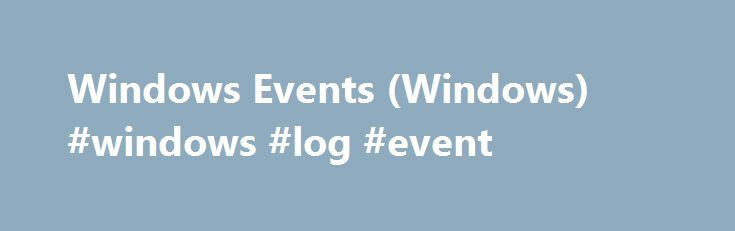 Windows Events (Windows) #windows #log #event http://stockton.remmont.com/windows-events-windows-windows-log-event/  # Windows Events Events are typically used for troubleshooting application and driver software. Prior to Windows Vista, you would use either Event Tracing for Windows (ETW) or Event Logging to log events. Windows Vista introduced a new event model that unified both the Event Tracing for Windows (ETW) and Windows Event Log API. Windows 10 introduces TraceLogging which builds on…