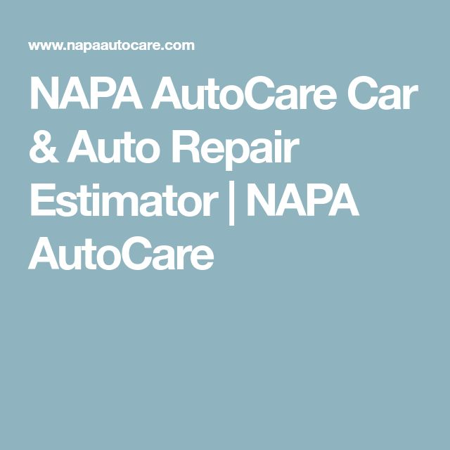 NAPA AutoCare Car & Auto Repair Estimator   NAPA AutoCare