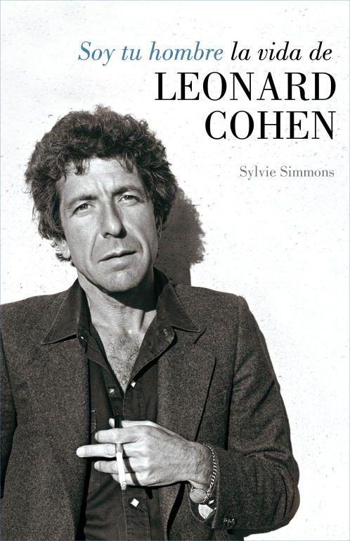 Soy tu hombre, la vida de Leonard Cohen de Sylvie Simmons. (3W/1610)  Cuando aún era un adolescente, Leonard Cohen se asomó un día al balcón de su casa en Montreal cerca de un parque, y oyó unos acordes de guitarra. El chico sentado en el parque tocaba flamenco y durante unos pocos días se convirtió en el primer maestro de Leonard. #efemerides #recunchotematico #LeonardCohen #biografias #musica #prestamo