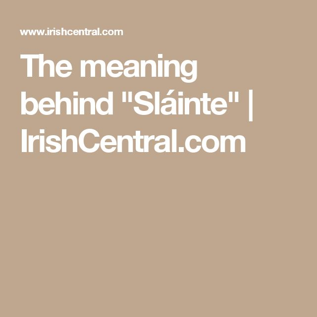 """The meaning behind """"Sláinte""""  